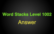 Word Stacks Level 1002 Answers