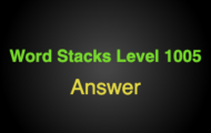 Word Stacks Level 1005 Answers