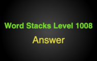 Word Stacks Level 1008 Answers