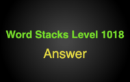 Word Stacks Level 1018 Answers
