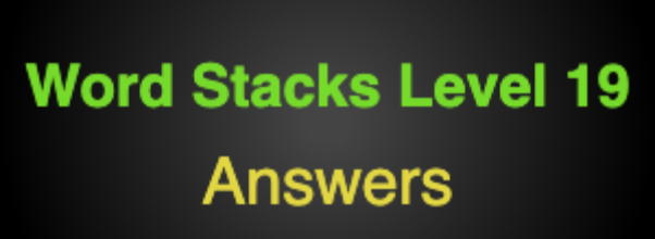 Word Stacks Level 19 Answers