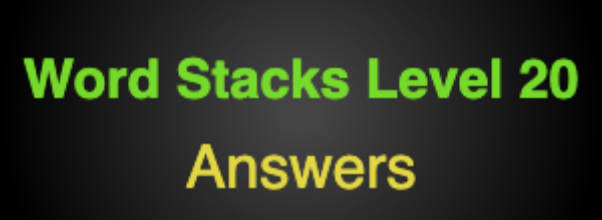 Word Stacks Level 20 Answers