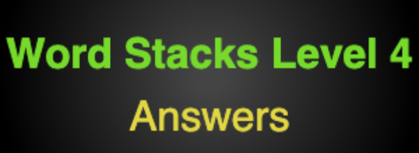 Word Stacks Level 4 Answers