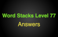 Word Stacks Level 77 Answers