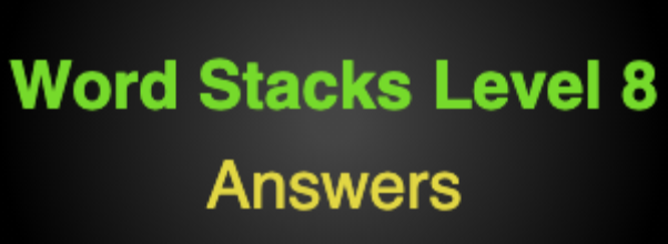 Word Stacks Level 8 Answers