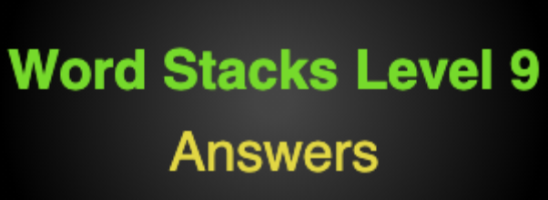 Word Stacks Level 9 Answers