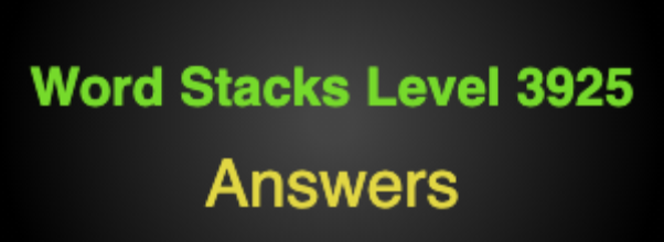 Word Stacks Level 3925 Answers