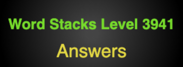 Word Stacks Level 3941 Answers