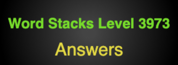 Word Stacks Level 3973 Answers