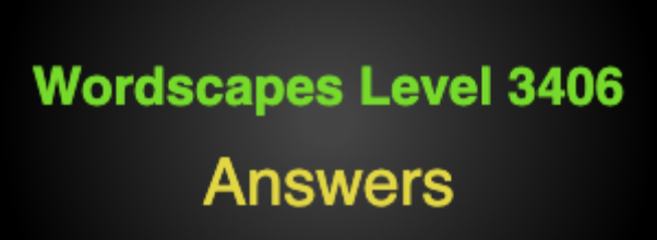 Wordscapes Level 3406 Answers