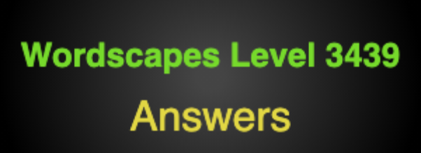 Wordscapes Level 3439 Answers