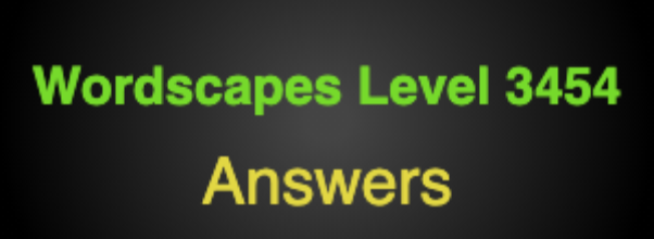 Wordscapes Level 3454 Answers
