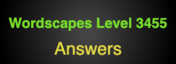 Wordscapes Level 3455 Answers