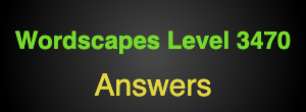 Wordscapes Level 3470 Answers