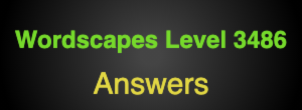 Wordscapes Level 3486 Answers