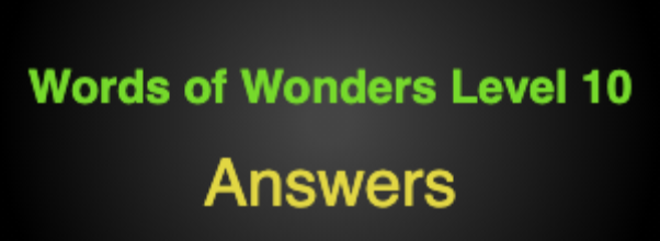 Words of Wonders Level 10 Answers
